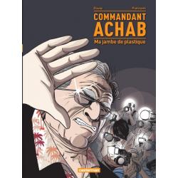 Commandant Achab - Tome 2 - Ma jambe de plastique