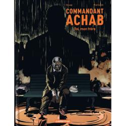Commandant Achab - Tome 5 - Toi, mon frère
