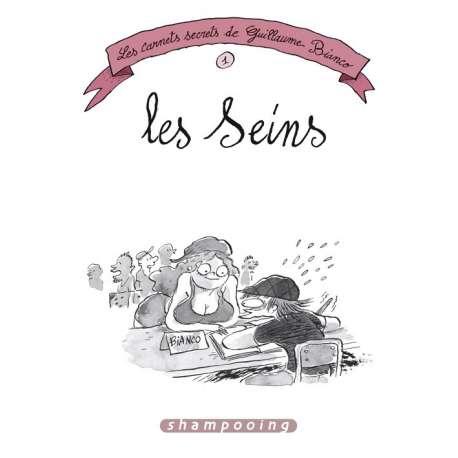 Carnets secrets de Guillaume Bianco (Les) - Tome 1 - Les Seins