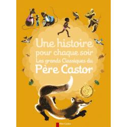 Une histoire pour chaque soir - Les grands classiques du Père Castor