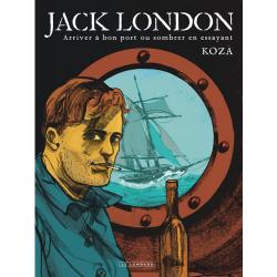 Jack London - Arriver à bon port ou sombrer en essayant