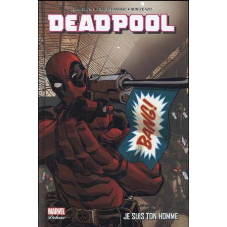 Deadpool (Marvel Deluxe) - Tome 3 - Je Suis Ton Homme
