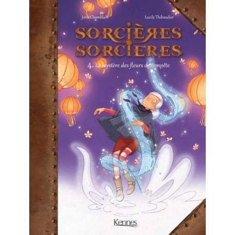 Sorcières sorcières - Tome 4 - Le mystère des fleurs de tempête
