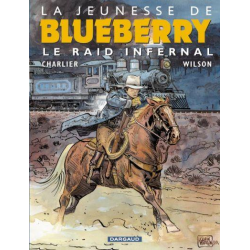 Blueberry (La Jeunesse de) - Tome 6 - Le raid infernal