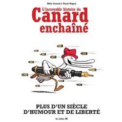 Incroyable histoire du Canard enchaîné (L') - L'Incroyable histoire du Canard enchaîné