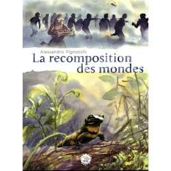 Recomposition des mondes (La) - La recomposition des mondes