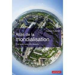 Atlas de la mondialisation - Une seule terre, des mondes - Grand Format