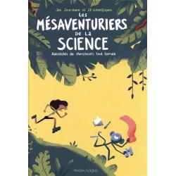 Les mésaventuriers de la science - Anecdotes de chercheurs tout terrain