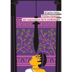Petites histoires des expressions de la mythologie - Poche