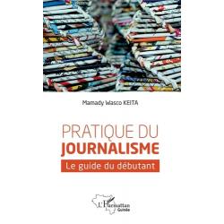 Pratique du journalisme - Le guide du débutant - Grand Format
