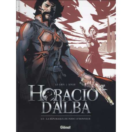 Horacio d'Alba - Tome 1 - La République du point d'honneur