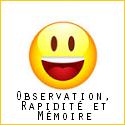 Observation, Rapidité et Mémoire